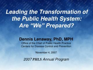 Leading the Transformation of the Public Health System: Are  We  Prepared