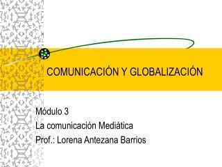 COMUNICACI N Y GLOBALIZACI N