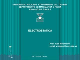 UNIVERSIDAD NACIONAL EXPERIMENTAL DEL TACHIRA DEPARTAMENTO DE MATEMATICA Y FISICA ASIGNATURA FISICA II