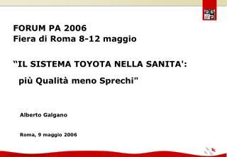 FORUM PA 2006 Fiera di Roma 8-12 maggio   IL SISTEMA TOYOTA NELLA SANITA:    pi  Qualit  meno Sprechi