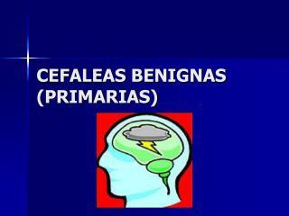 CEFALEAS BENIGNAS PRIMARIAS