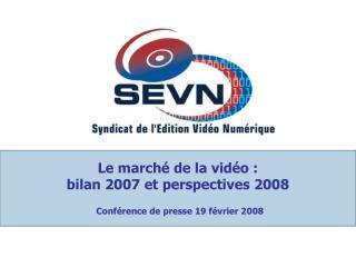 Le march  de la vid o : bilan 2007 et perspectives 2008   Conf rence de presse 19 f vrier 2008