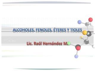 Alcoholes, fenoles,  teres y tioles
