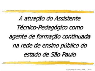 A atua  o do Assistente T cnico-Pedag gico como agente de forma  o continuada na rede de ensino p blico do estado de S o