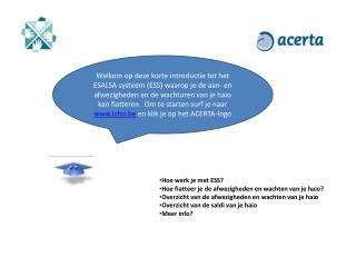 Welkom op deze korte introductie tot het ESALSA systeem ESS waarop je de aan- en afwezigheden en de wachturen van je hai