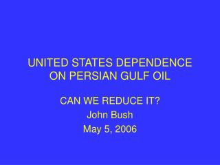 UNITED STATES DEPENDENCE ON PERSIAN GULF OIL