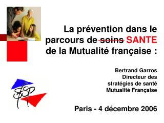 La pr vention dans le parcours de soins SANTE de la Mutualit  fran aise :  Bertrand Garros Directeur des strat gies de s