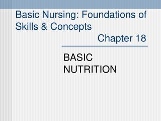 Basic Nursing: Foundations of  Skills  Concepts                               Chapter 18