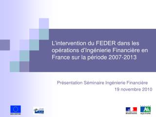 L intervention du FEDER dans les op rations d Ing nierie Financi re en France sur la p riode 2007-2013