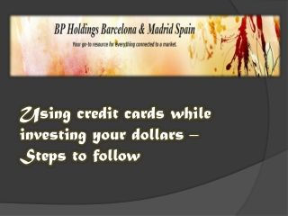 Using credit cards while investing your dollars – Steps to f