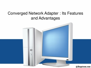 Converged Network Adapter : Its Features and Advantages