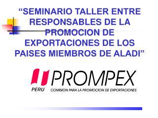 SEMINARIO TALLER ENTRE RESPONSABLES DE LA PROMOCION DE EXPORTACIONES DE LOS PAISES MIEMBROS DE ALADI