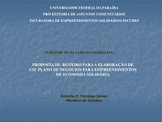 UNIVERSIADDE FEDERAL DA PARA BA PR -EEITORIA DE ASSUNTOS COMUNIT RIOS INCUBADORA DE EMPREENDIMENTOS SOLID RIOS-INCUBES
