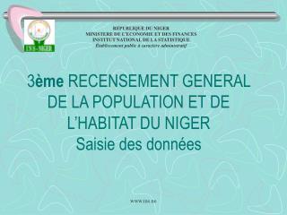 3 me RECENSEMENT GENERAL DE LA POPULATION ET DE L HABITAT DU NIGER Saisie des donn es