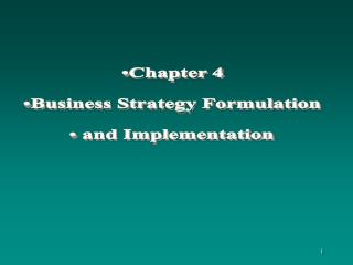Chapter 4 Business Strategy Formulation  and Implementation