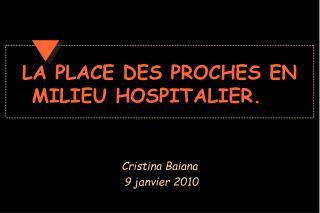 LA PLACE DES PROCHES EN MILIEU HOSPITALIER.