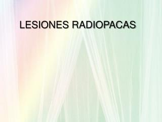 LESIONES RADIOPACAS
