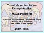 Travail de recherche sur l interg n ration  Magali POMMIER  en Licence professionnelle Intervention sociale M tiers de l