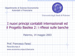 I nuovi principi contabili internazionali ed il Progetto Basilea 2: i riflessi sulle banche  Palermo, 14 maggio 2003