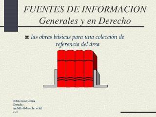 FUENTES DE INFORMACION Generales y en Derecho
