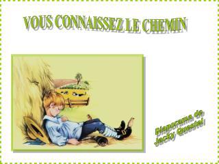 VOUS CONNAISSEZ LE CHEMIN