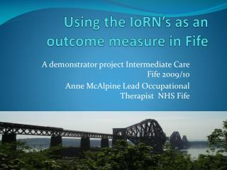 Using the IoRN s as an outcome measure in Fife