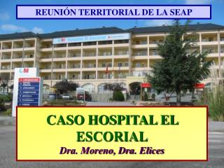 CASO HOSPITAL EL ESCORIAL Dra. Moreno, Dra. Elices