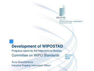 Development of WIPOSTAD  Progress report by the International Bureau Committee on WIPO Standards