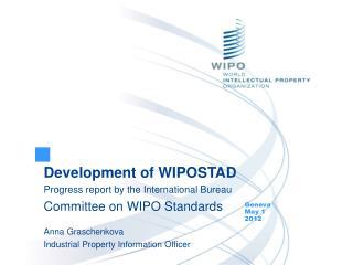 Development of WIPOSTAD  Progress report by the International Bureau Committee on WIPO Standards