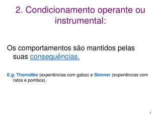 2. Condicionamento operante ou instrumental: