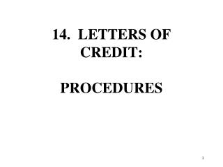 14.  LETTERS OF CREDIT:  PROCEDURES