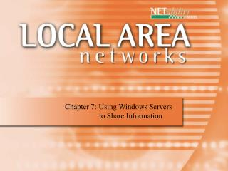Chapter 7: Using Windows Servers         to Share Information
