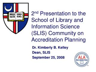 2nd Presentation to the School of Library and Information Science SLIS Community on Accreditation Planning