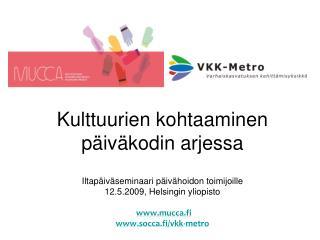 Kulttuurien kohtaaminen p iv kodin arjessa  Iltap iv seminaari p iv hoidon toimijoille  12.5.2009, Helsingin yliopisto