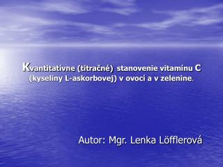 Kvantitat vne titracn  stanovenie vitam nu C kyseliny L-askorbovej v ovoc  a v zelenine.