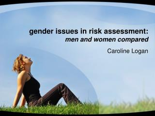 Gender issues in risk assessment:  men and women compared