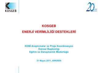 KOSGEB  ENERJI VERIMLILIGI DESTEKLERI    KOBI Arastirmalar ve Proje Koordinasyon  Dairesi Baskanligi Egitim ve Danismanl