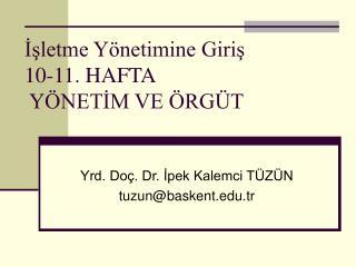 Isletme Y netimine Giris 10-11. HAFTA   Y NETIM VE  RG T