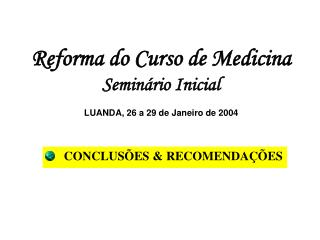 Reforma do Curso de Medicina Semin rio Inicial  LUANDA, 26 a 29 de Janeiro de 2004