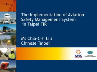 The Implementation of Aviation  Safety Management System   in Taipei FIR   Ms Chia-CHi Liu Chinese Taipei