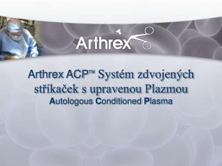 Arthrex ACPTM Syst m zdvojen ch str kacek s upravenou Plazmou Autologous Conditioned Plasma