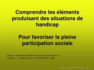 Comprendre les  l ments produisant des situations de handicap  Pour favoriser la pleine participation sociale