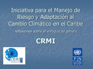 Iniciativa para el Manejo de Riesgo y Adaptaci n al Cambio Clim tico en el Caribe reflexiones sobre el enfoque de g nero