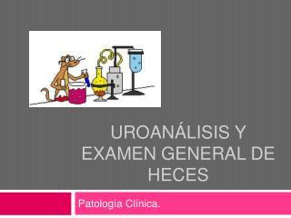 Uroan lisis y Examen general de Heces