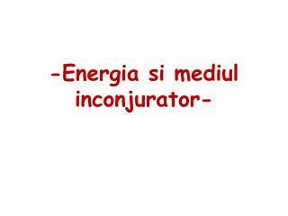 -Energia si mediul inconjurator-