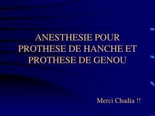 ANESTHESIE POUR PROTHESE DE HANCHE ET PROTHESE DE GENOU