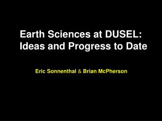 Earth Sciences at DUSEL:   Ideas and Progress to Date