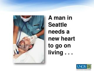 A man in Seattle needs a new heart to go on living . . .