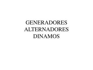 GENERADORES ALTERNADORES DINAMOS