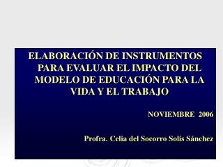ELABORACI N DE INSTRUMENTOS PARA EVALUAR EL IMPACTO DEL MODELO DE EDUCACI N PARA LA VIDA Y EL TRABAJO  NOVIEMBRE  2006